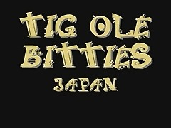 TIG OLE BITTIES of  japan